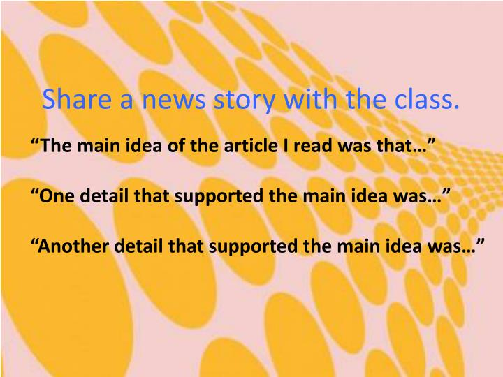 Share a news story with the class.