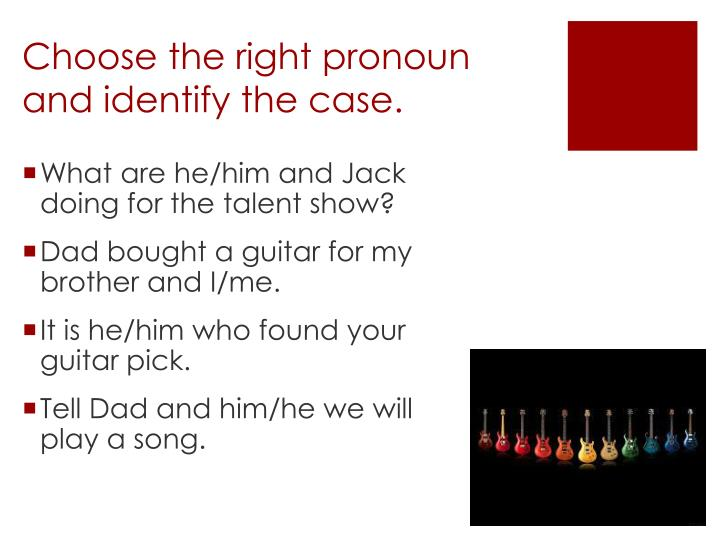 Choose the right pronoun and identify the case.