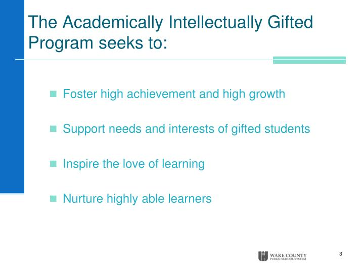 The Academically Intellectually Gifted Program seeks to: