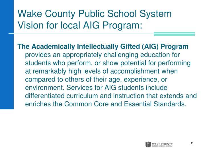 Wake County Public School System Vision for local AIG Program: