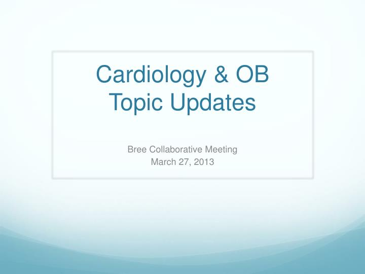Cardiology ob topic updates