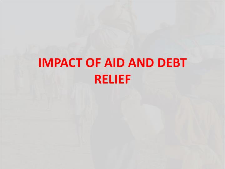 IMPACT OF AID AND DEBT RELIEF