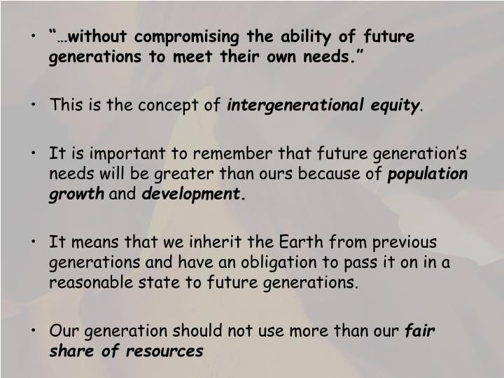 """…without compromising the ability of future generations to meet their own needs."""