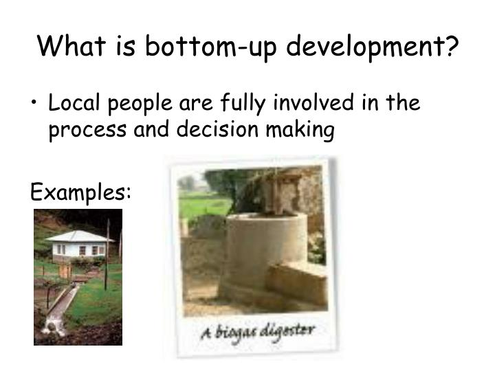 What is bottom-up development?