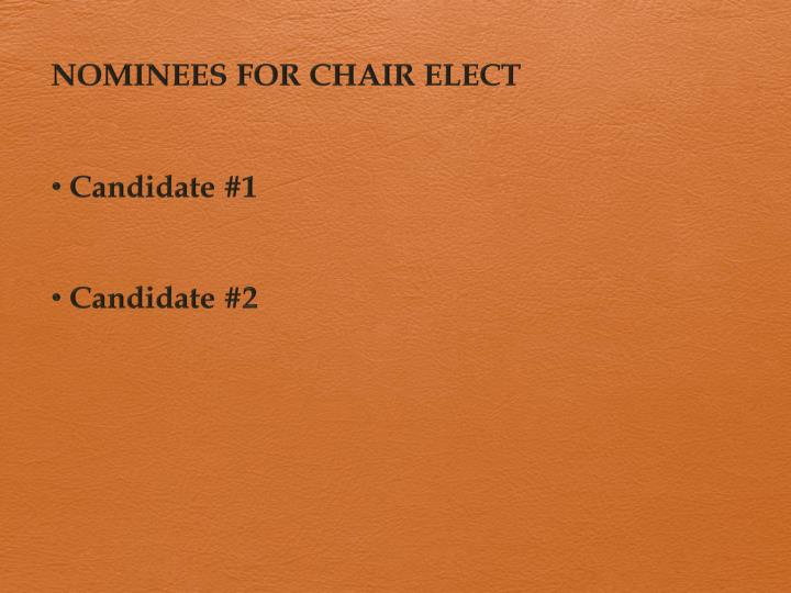NOMINEES FOR CHAIR ELECT