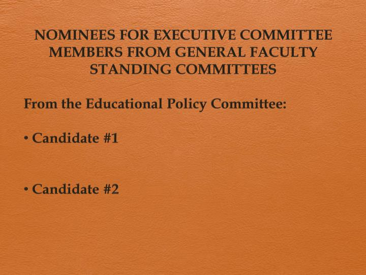 NOMINEES FOR EXECUTIVE COMMITTEE MEMBERS FROM GENERAL FACULTY STANDING COMMITTEES