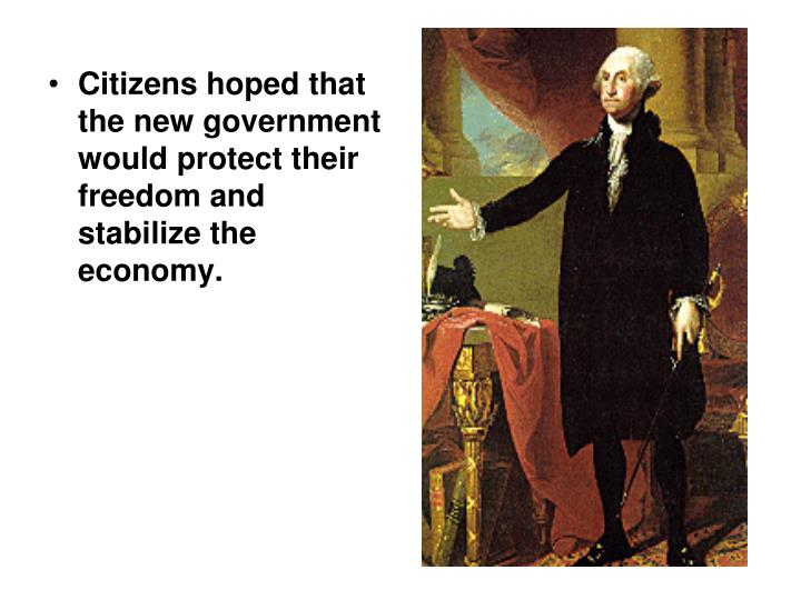 Citizens hoped that the new government would protect their freedom and stabilize the economy.