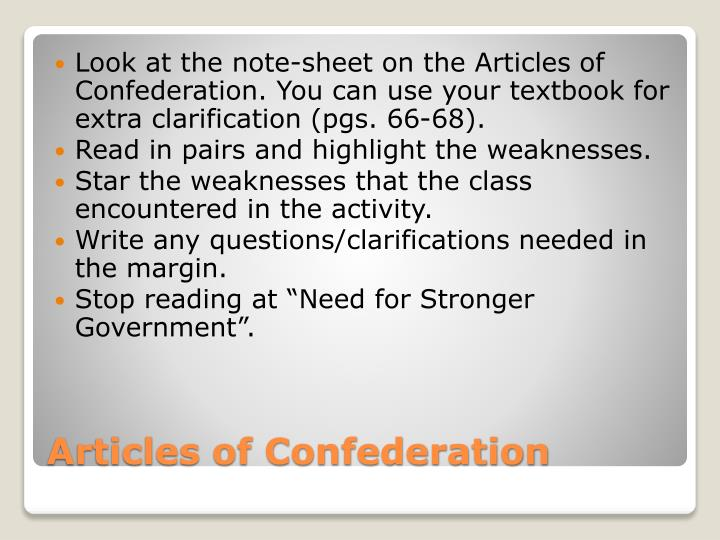 Look at the note-sheet on the Articles of Confederation. You can use your textbook for extra clarification (pgs. 66-68).
