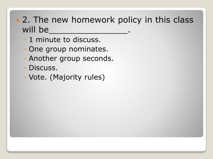 2. The new homework policy in this class will be_______________.