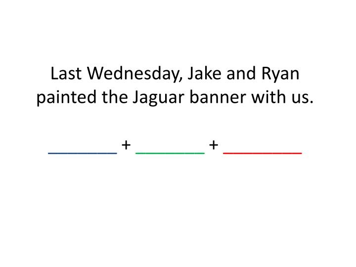 Last Wednesday, Jake and Ryan painted the Jaguar banner with us.