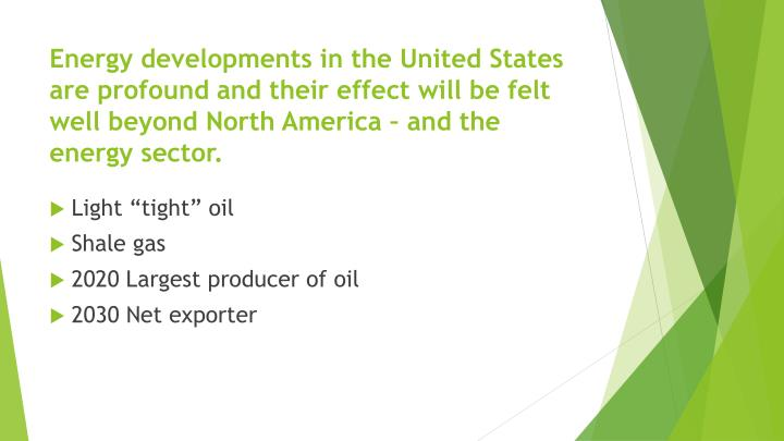 Energy developments in the United States are profound and their effect will be felt