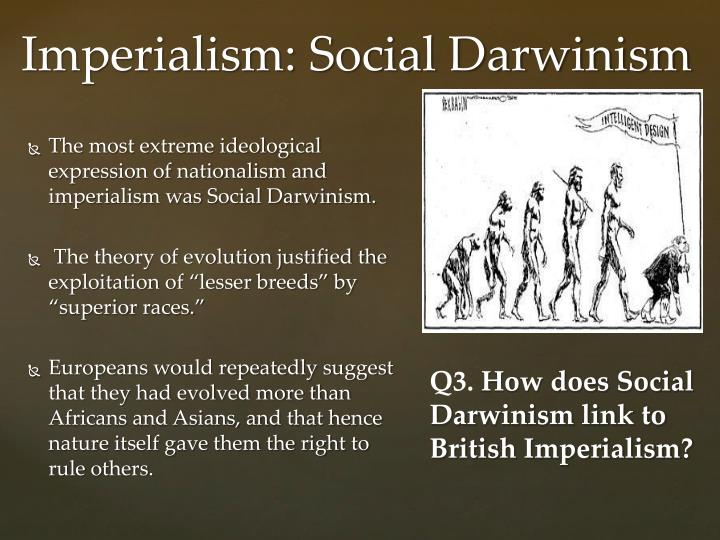 The most extreme ideological expression of nationalism and imperialism was Social Darwinism.