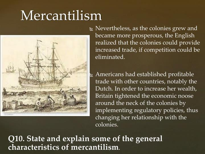 Nevertheless, as the colonies grew and became more prosperous, the English realized that the colonies could provide increased trade, if competition could be eliminated.