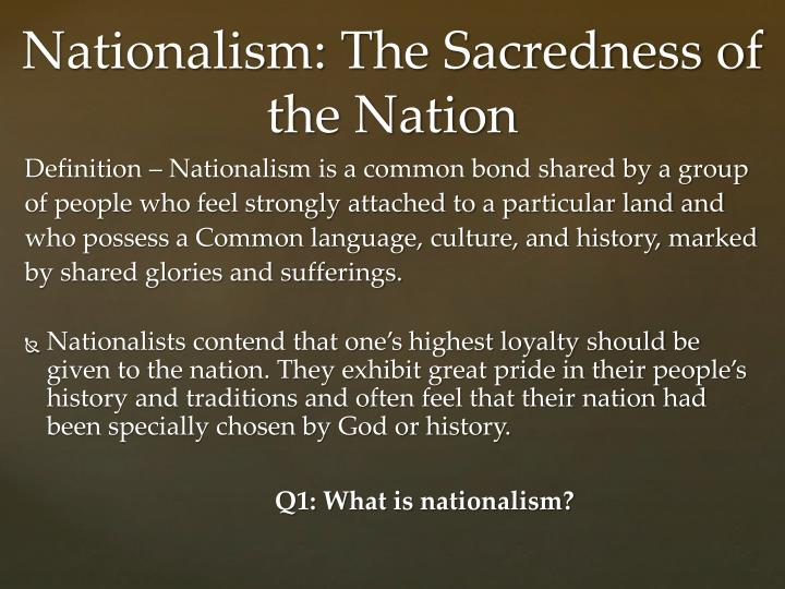 Definition – Nationalism is a common bond shared by a group
