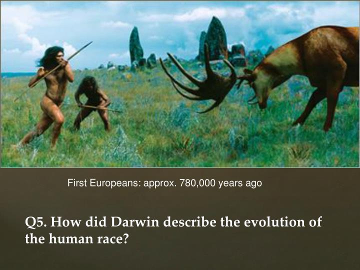 First Europeans: approx. 780,000 years ago
