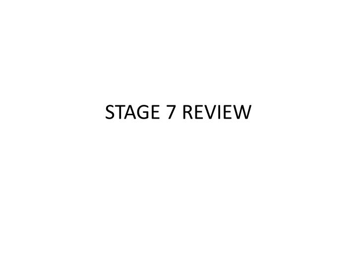 STAGE 7 REVIEW
