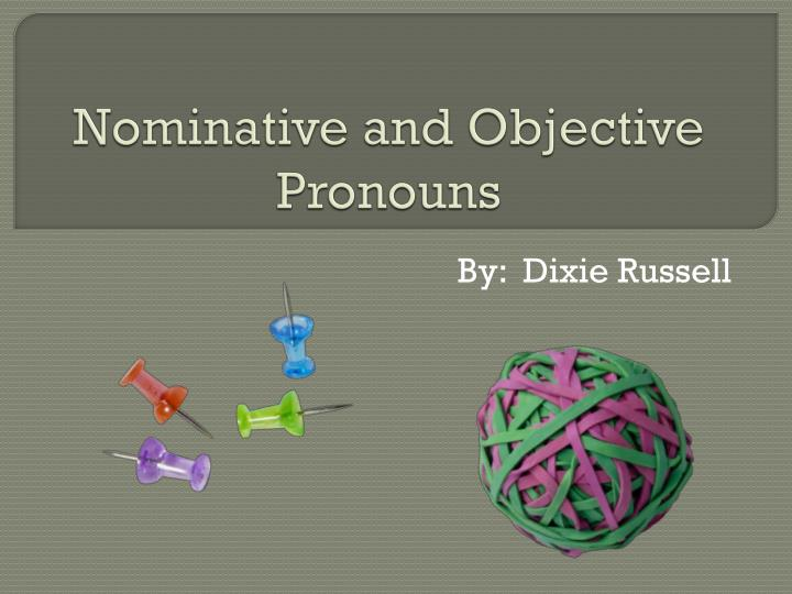 Nominative and objective pronouns
