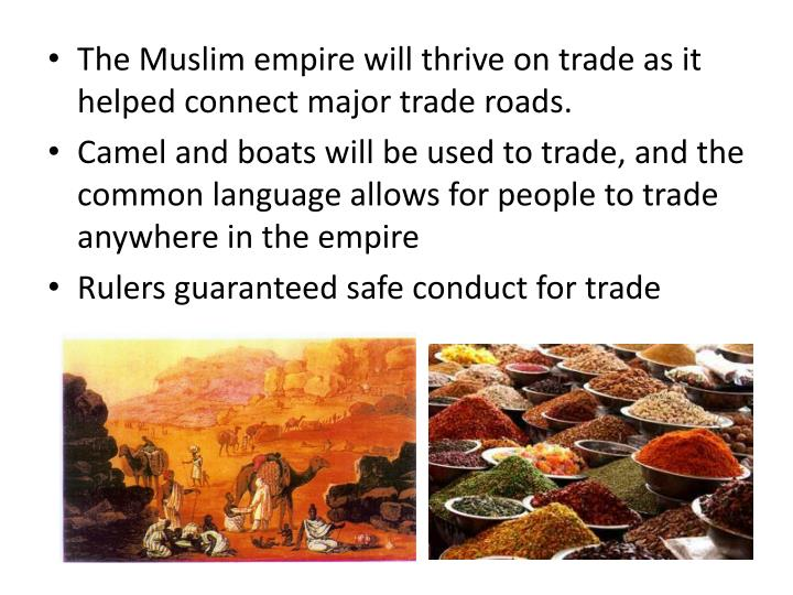The Muslim empire will thrive on trade as it helped connect major trade roads.