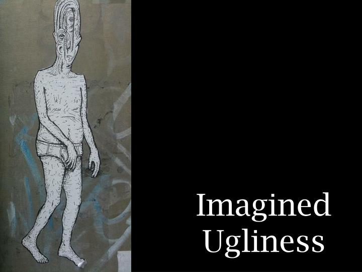 Imagined Ugliness