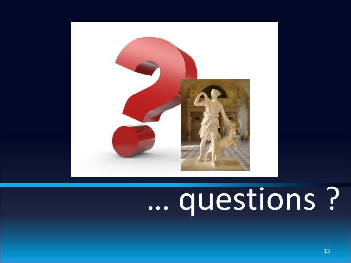 … questions ?