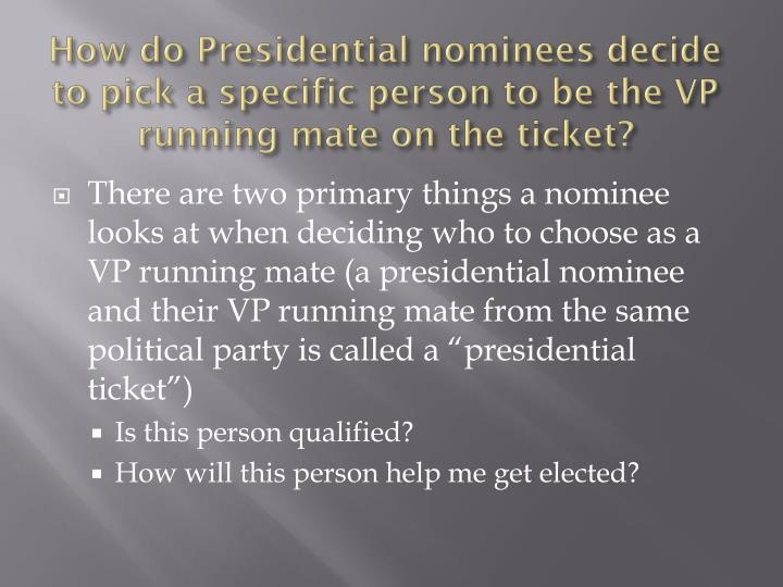 How do Presidential nominees decide to pick a specific person to be the VP running mate on the ticket?