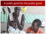 a public good for the public good