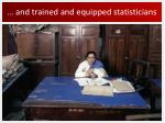 and trained and equipped statisticians