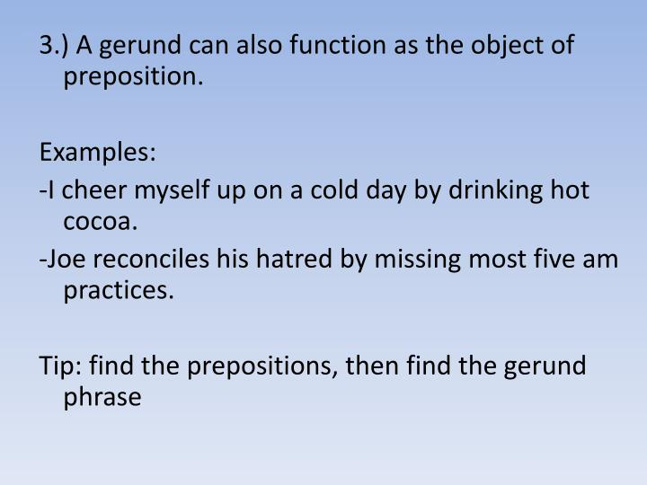3.) A gerund can also function as the object of preposition.