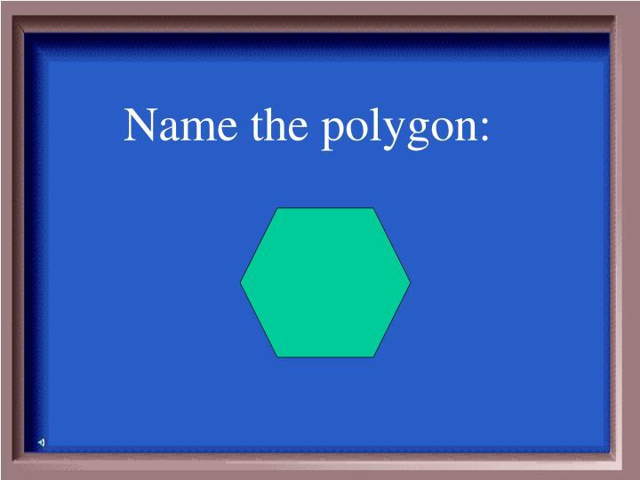 Name the polygon: