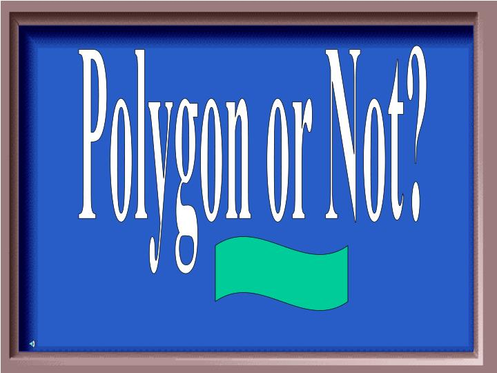 Polygon or Not?
