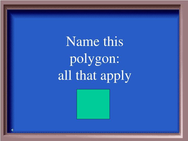 Name this polygon: