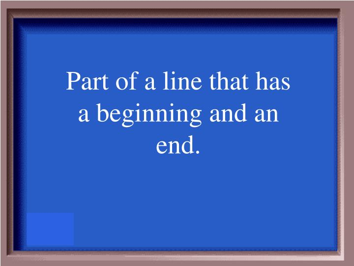 Part of a line that has a beginning and an end.