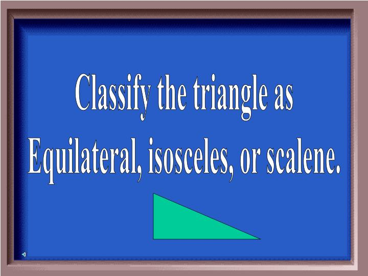 Classify the triangle as