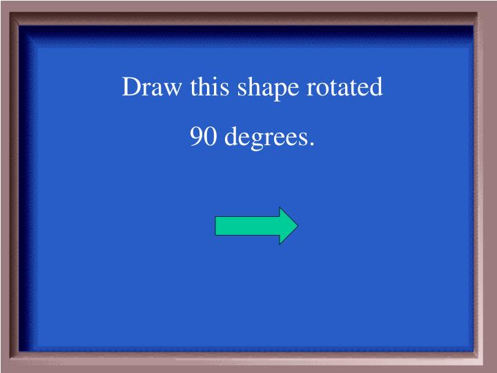 Draw this shape rotated