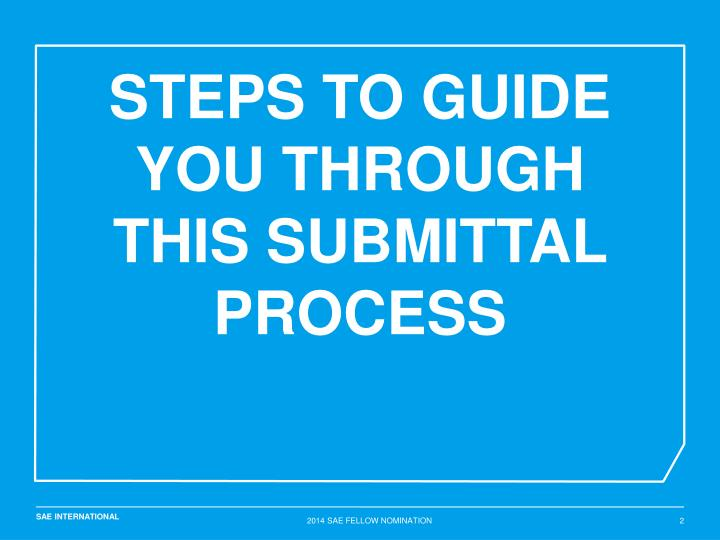 STEPS TO GUIDE YOU THROUGH THIS SUBMITTAL PROCESS