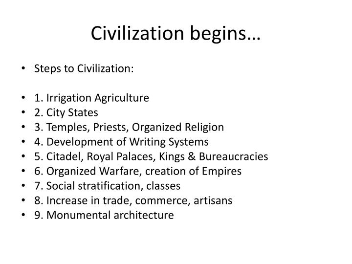 Civilization begins…