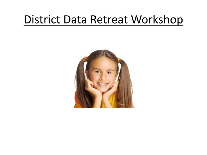 District Data Retreat Workshop