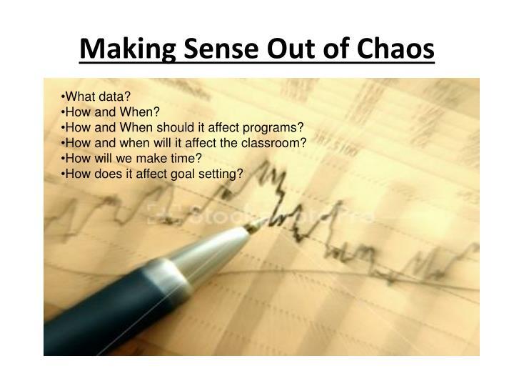 Making Sense Out of Chaos