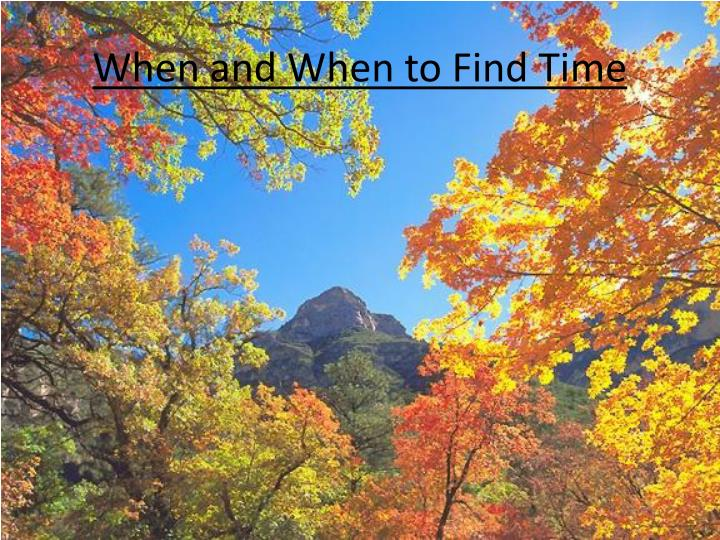 When and When to Find Time