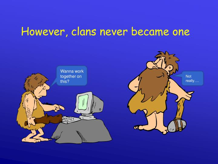 However, clans never became one