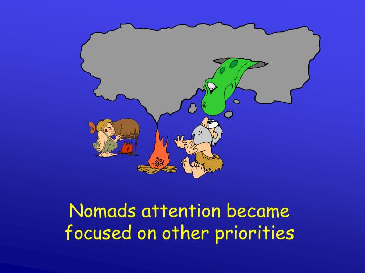 Nomads attention became focused on other priorities