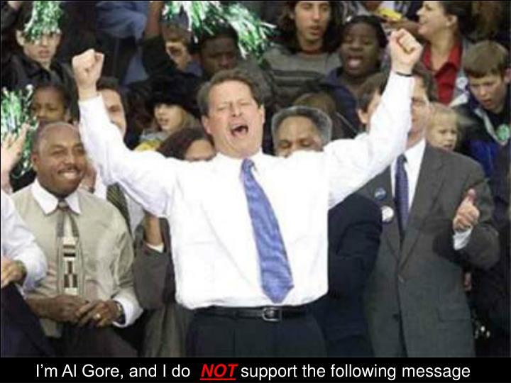 I'm Al Gore, and I do