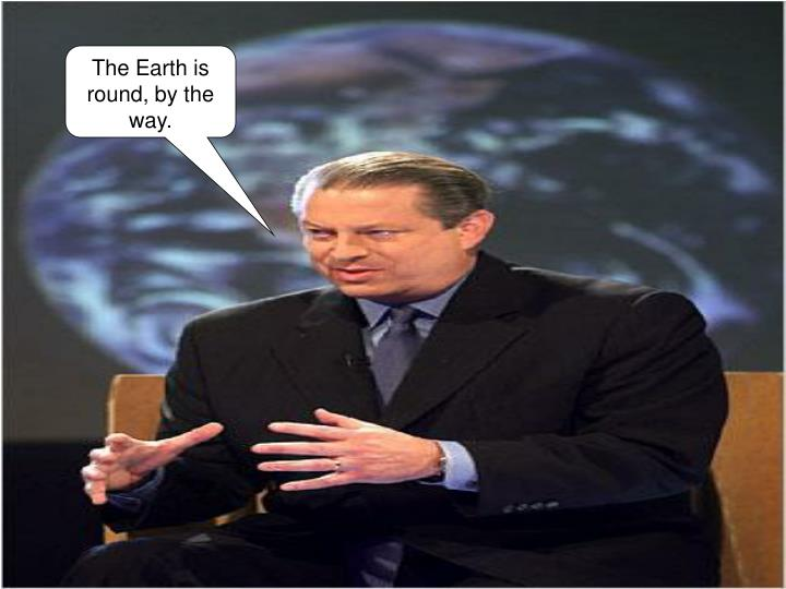 The Earth is round, by the way.