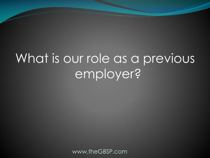 What is our role as a previous employer?