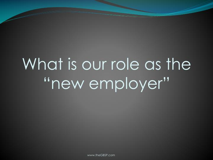 """What is our role as the """"new employer"""""""