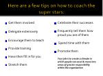 here are a few tips on how to coach the super stars