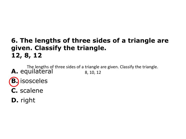 6. The lengths of three sides of a triangle are given. Classify the triangle.