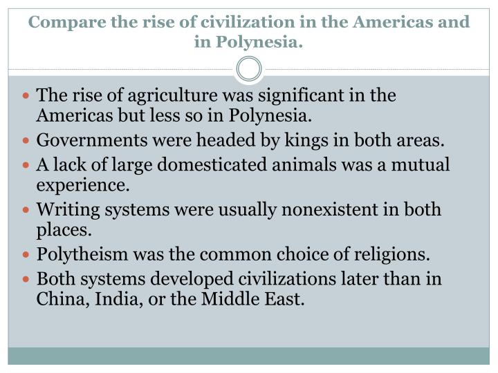 Compare the rise of civilization in the Americas and in Polynesia.