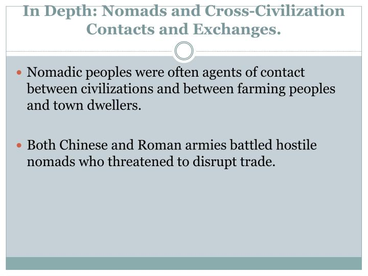 In Depth: Nomads and Cross-Civilization Contacts and Exchanges.