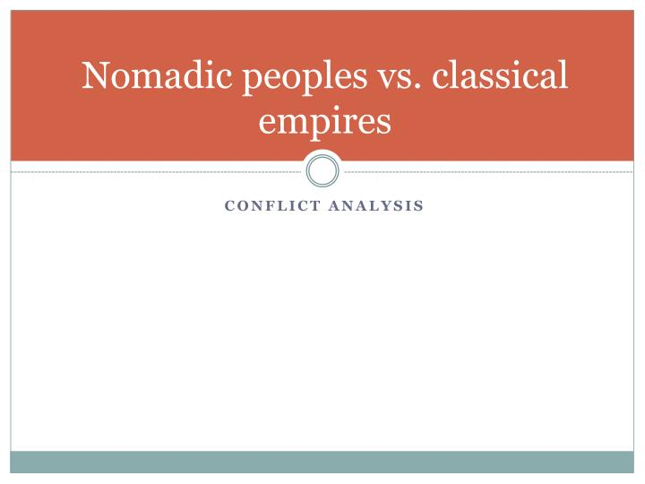 Nomadic peoples vs. classical empires